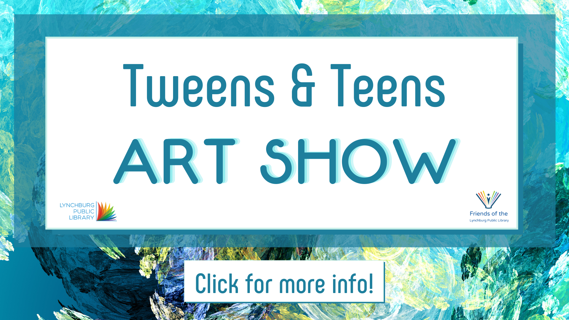 Promotional graphic for the Tweens and Teens Art Show. Click here for more info.