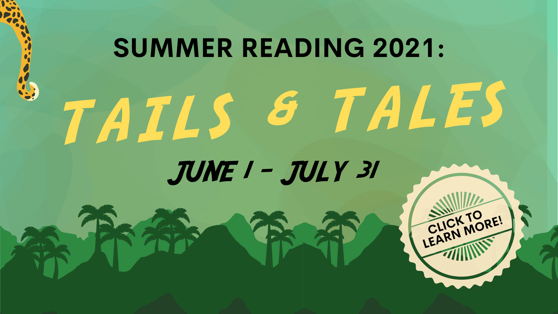 Summer Reading 2021: Tails and Tales. June first through July thirty-first. Click here to learn more.