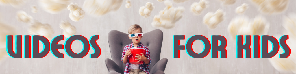 Image features a child with movie popcorn and 3D glasses and the page title, Videos for Kids